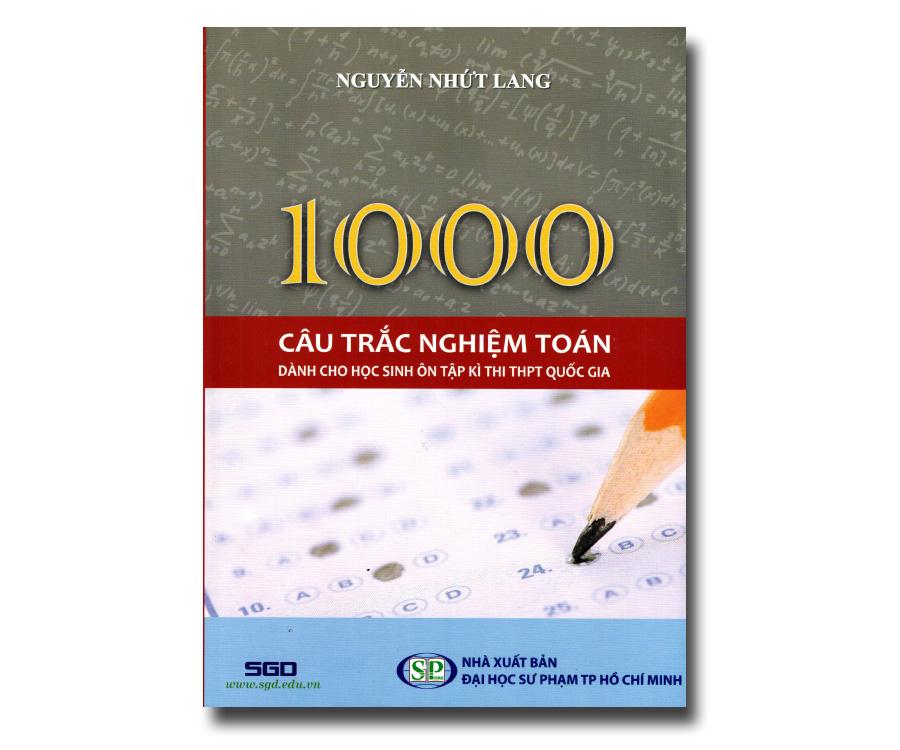 1000 Câu Trắc Nghiệm Toán (Dành cho học sinh ôn tập kì thi THPT quốc gia)
