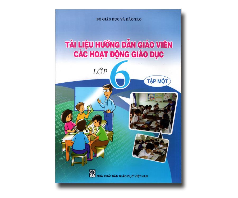 Tài liệu hướng dẫn giáo viên các hoạt động giáo dục lớp 6 tập 1