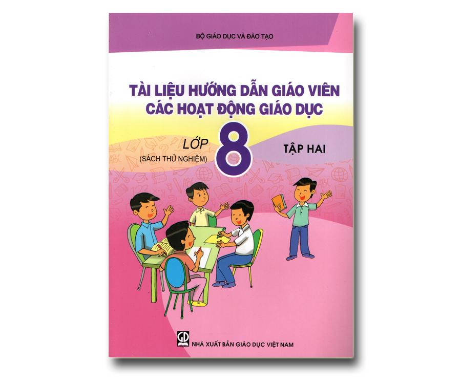 Tài liệu hướng dẫn Giáo Viên các hoạt động giáo dục lớp 8 tập 2